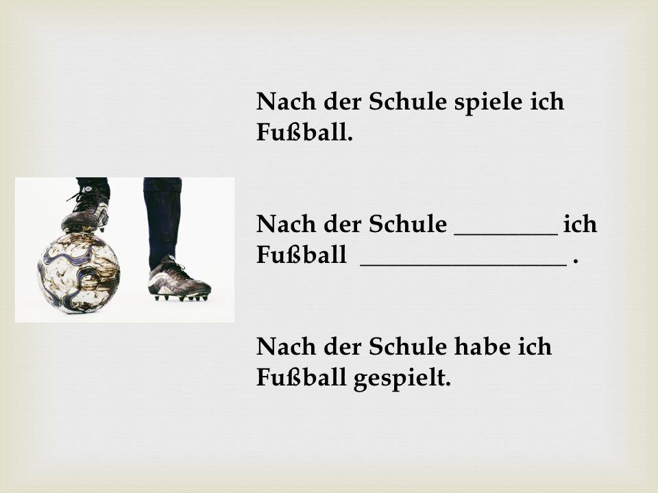 Nach der Schule spiele ich Fußball.