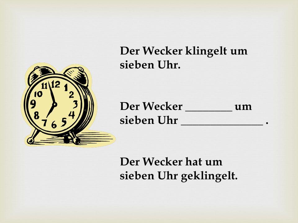 Der Wecker klingelt um sieben Uhr.