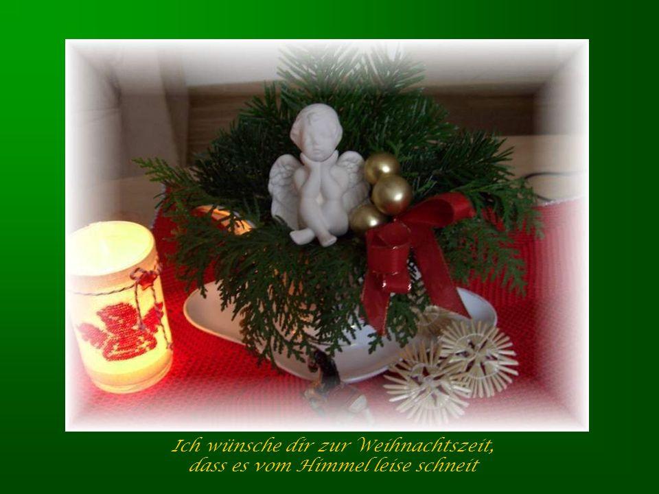 Ich wünsche dir zur Weihnachtszeit, dass es vom Himmel leise schneit