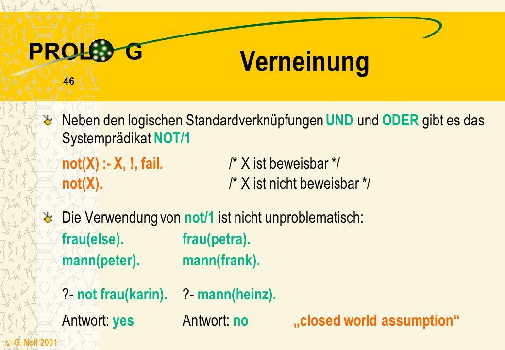 Verneinung Neben den logischen Standardverknüpfungen UND und ODER gibt es das Systemprädikat NOT/1.