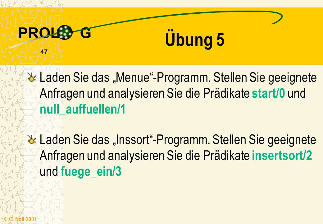 """Übung 5 Laden Sie das """"Menue -Programm. Stellen Sie geeignete Anfragen und analysieren Sie die Prädikate start/0 und null_auffuellen/1."""
