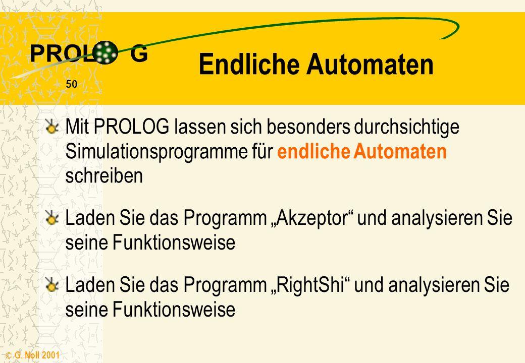 Endliche Automaten Mit PROLOG lassen sich besonders durchsichtige Simulationsprogramme für endliche Automaten schreiben.