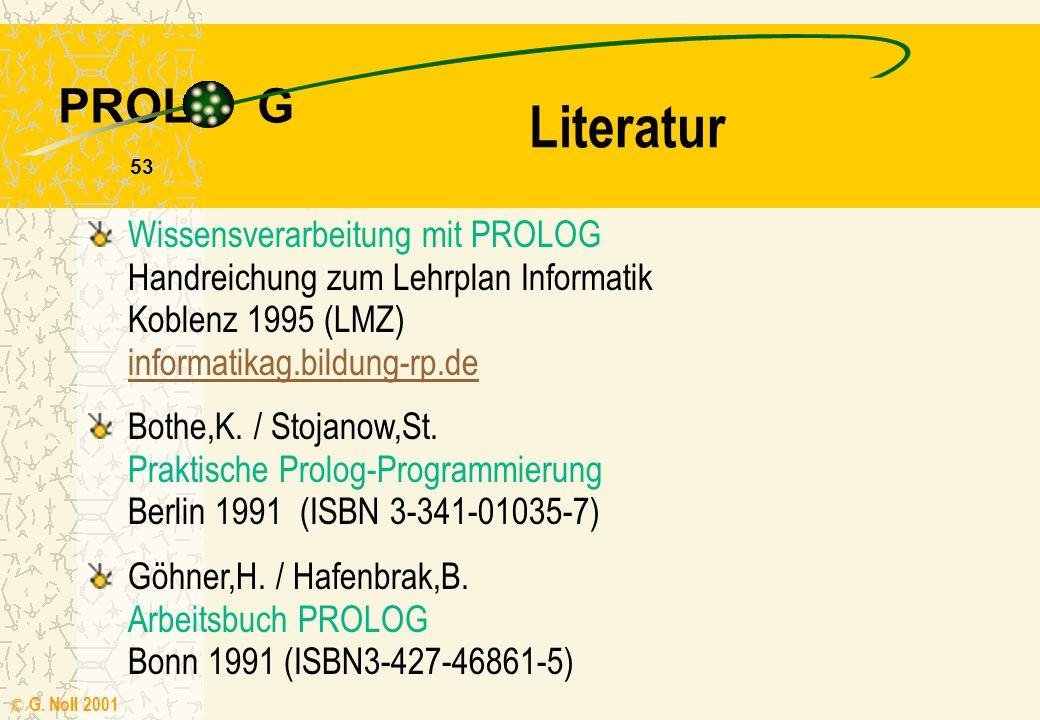 Literatur Wissensverarbeitung mit PROLOG Handreichung zum Lehrplan Informatik Koblenz 1995 (LMZ) informatikag.bildung-rp.de.