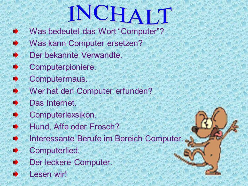 INCHALT Was bedeutet das Wort Computer Was kann Computer ersetzen