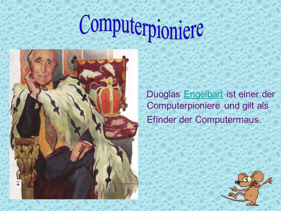 Computerpioniere Duoglas Engelbart ist einer der Computerpioniere und gilt als Efinder der Computermaus.