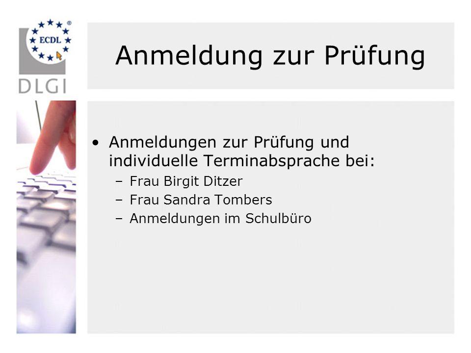 Anmeldung zur Prüfung Anmeldungen zur Prüfung und individuelle Terminabsprache bei: Frau Birgit Ditzer.
