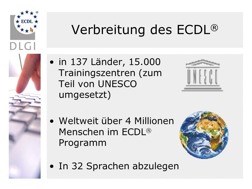 Verbreitung des ECDL® in 137 Länder, 15.000 Trainingszentren (zum Teil von UNESCO umgesetzt) Weltweit über 4 Millionen Menschen im ECDL® Programm.