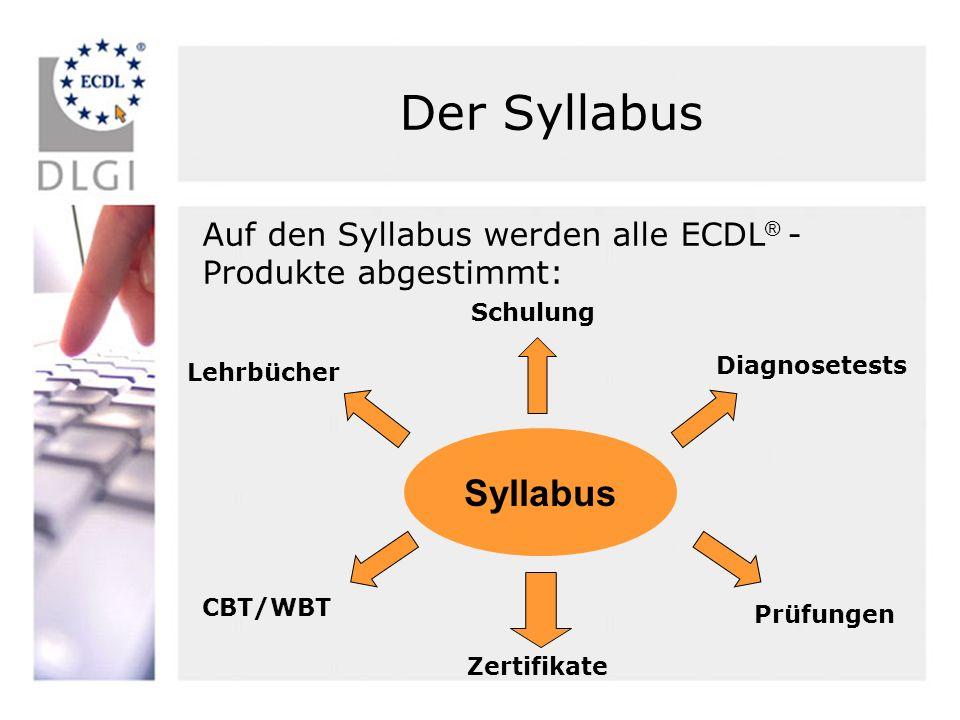 Der Syllabus Auf den Syllabus werden alle ECDL® -Produkte abgestimmt: Schulung. Diagnosetests. Lehrbücher.