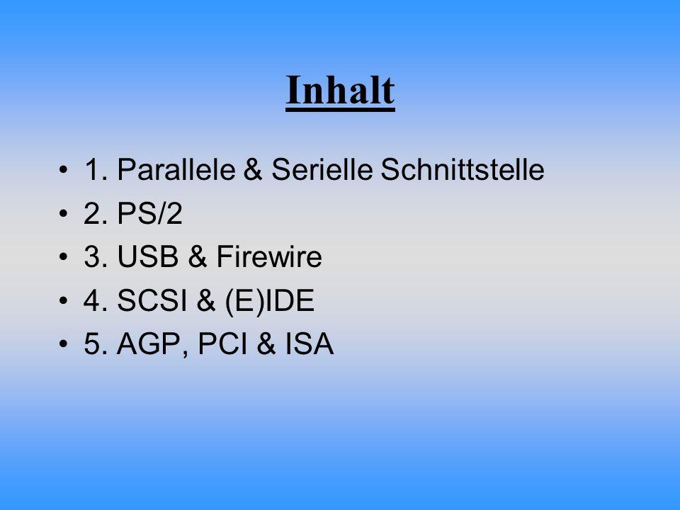 Inhalt 1. Parallele & Serielle Schnittstelle 2. PS/2 3. USB & Firewire