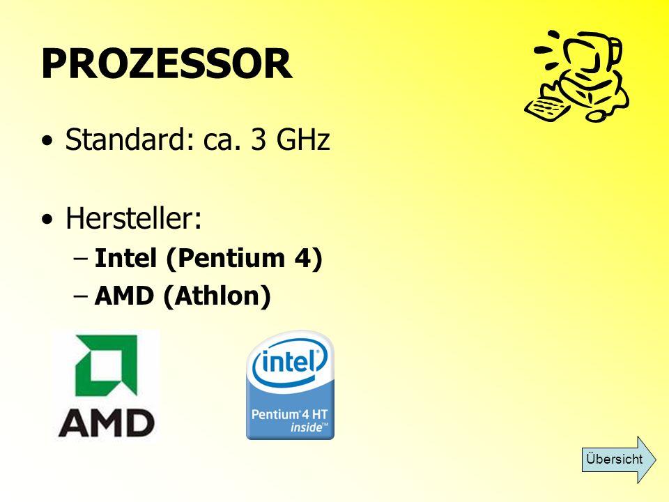 PROZESSOR Standard: ca. 3 GHz Hersteller: Intel (Pentium 4)