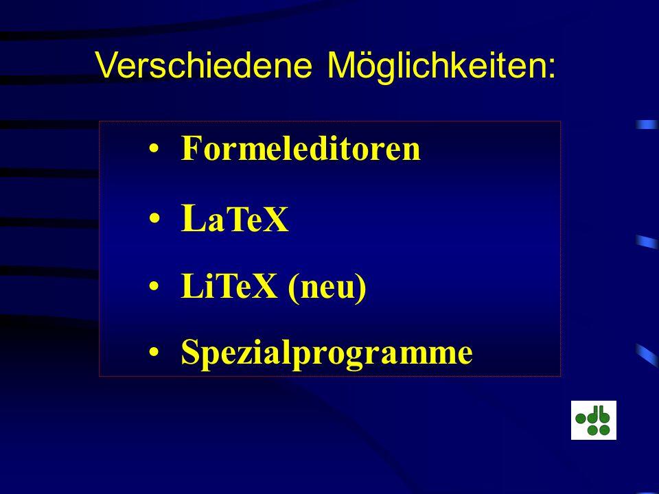 LaTeX Verschiedene Möglichkeiten: Formeleditoren LiTeX (neu)