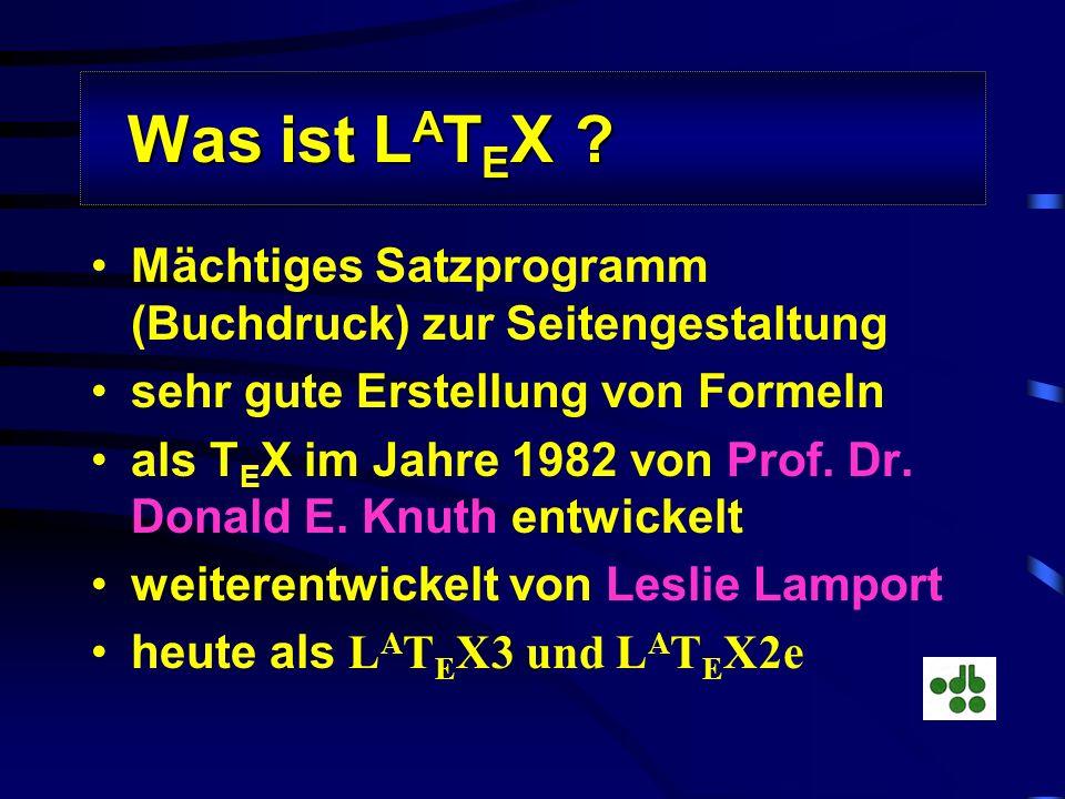 Was ist LATEX Mächtiges Satzprogramm (Buchdruck) zur Seitengestaltung. sehr gute Erstellung von Formeln.