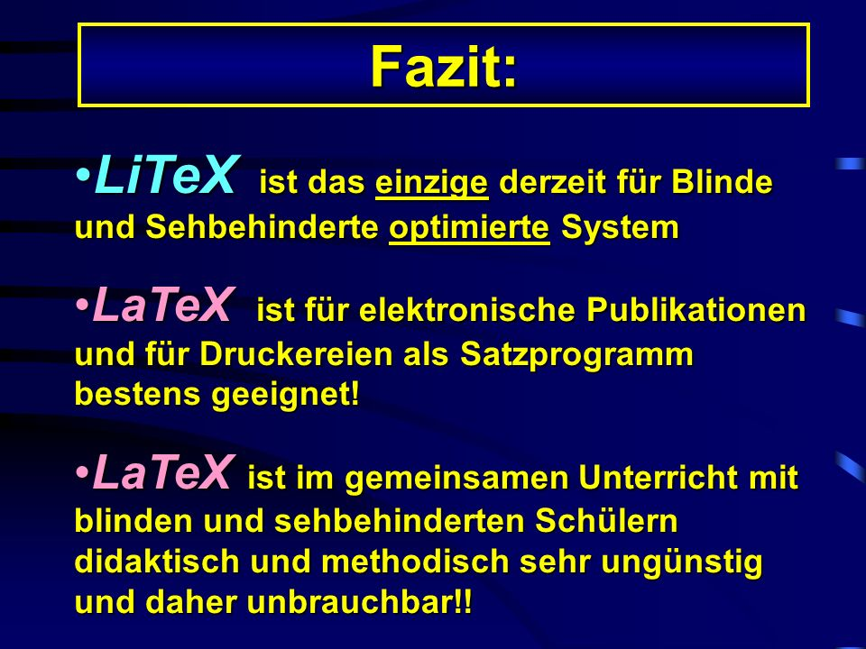 Fazit: LiTeX ist das einzige derzeit für Blinde und Sehbehinderte optimierte System.