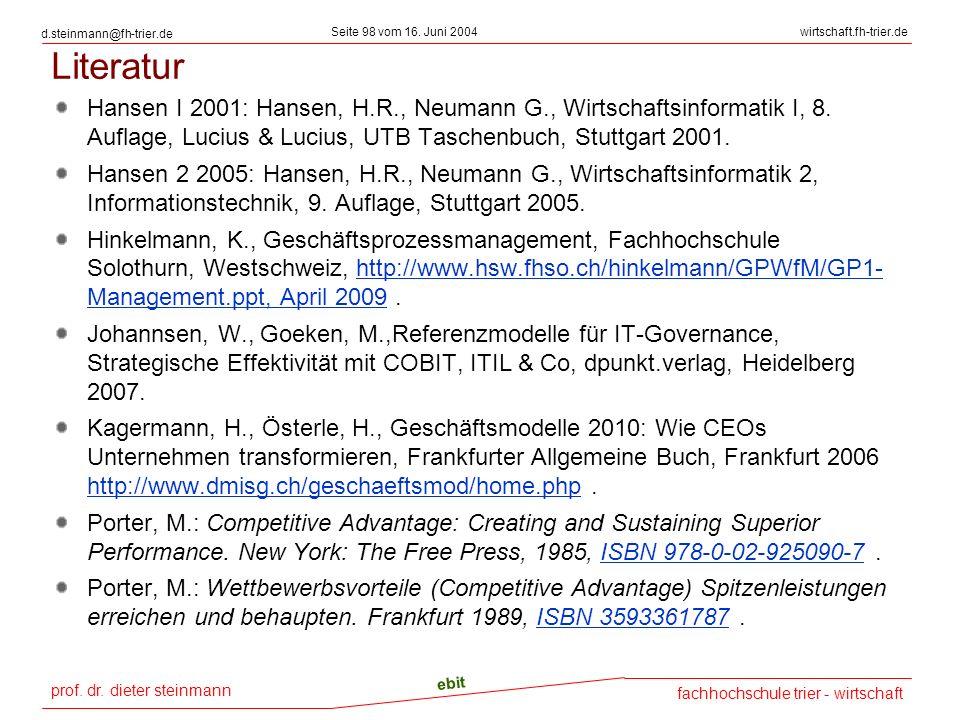 Literatur Hansen I 2001: Hansen, H.R., Neumann G., Wirtschaftsinformatik I, 8. Auflage, Lucius & Lucius, UTB Taschenbuch, Stuttgart 2001.