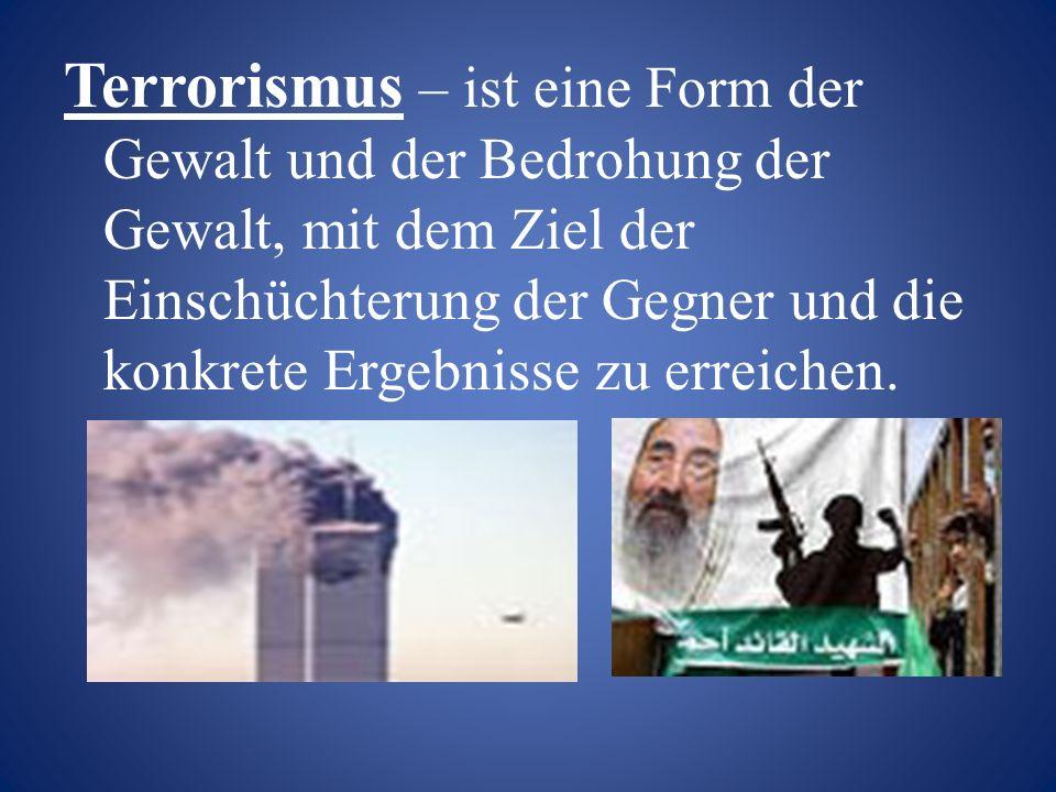 Terrorismus – ist eine Form der Gewalt und der Bedrohung der Gewalt, mit dem Ziel der Einschüchterung der Gegner und die konkrete Ergebnisse zu erreichen.