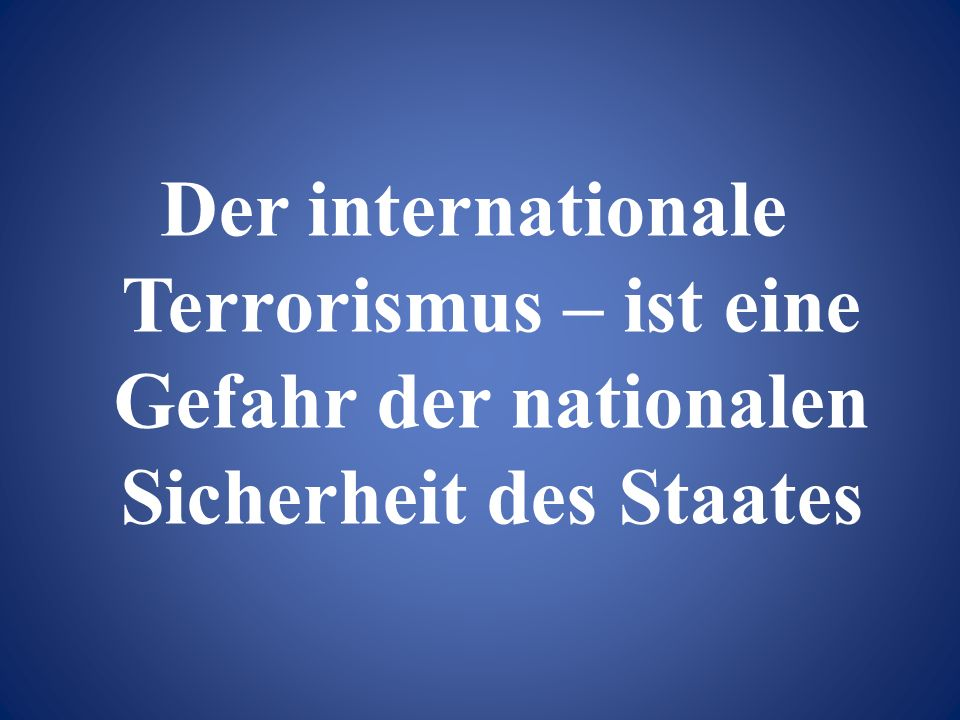 Der internationale Terrorismus – ist eine Gefahr der nationalen Sicherheit des Staates