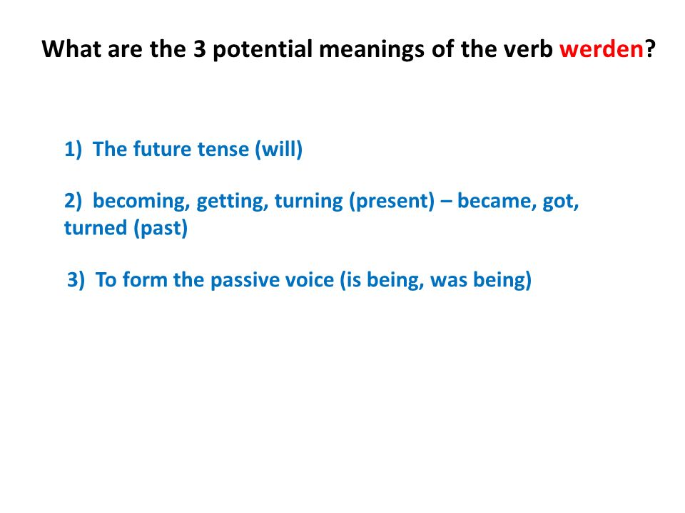 What are the 3 potential meanings of the verb werden