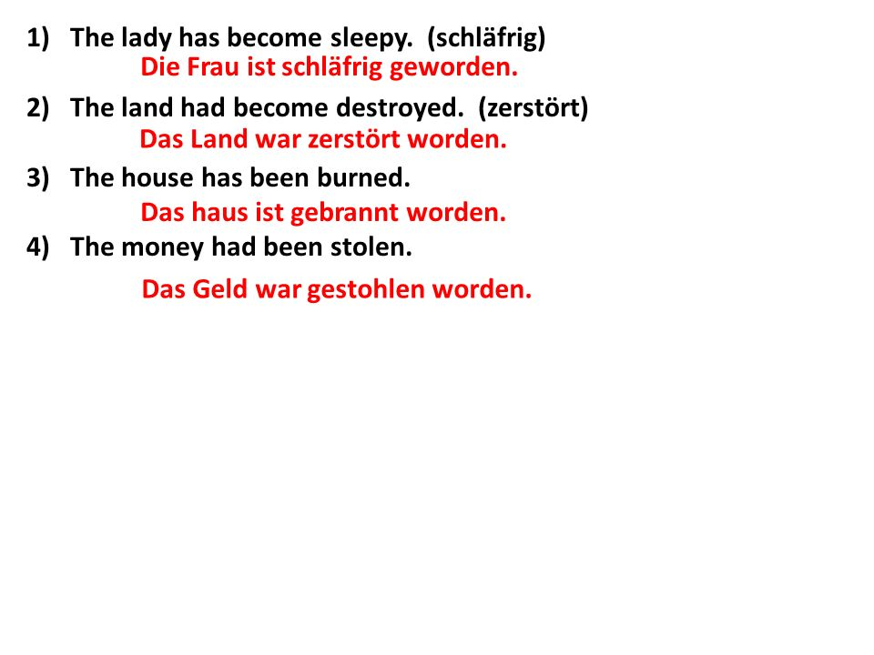 The lady has become sleepy. (schläfrig)