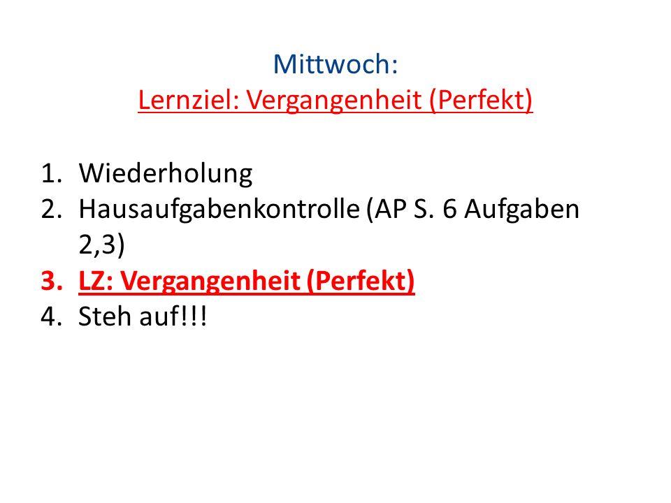 Mittwoch: Lernziel: Vergangenheit (Perfekt)