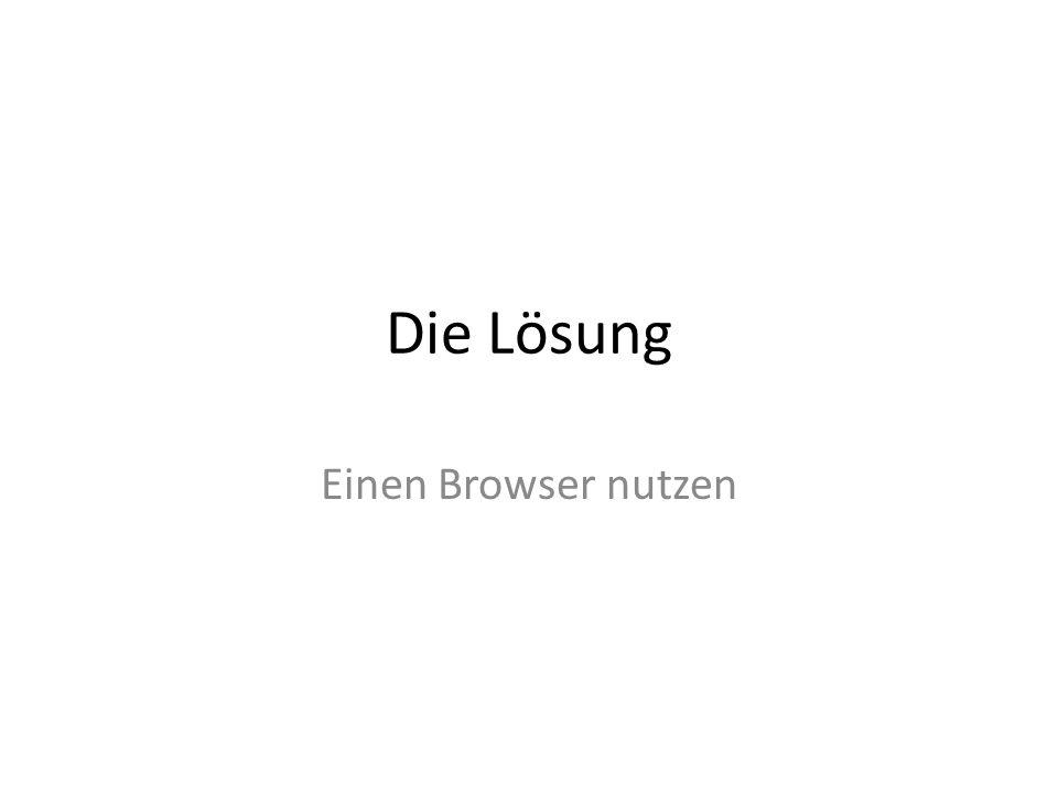 Die Lösung Einen Browser nutzen