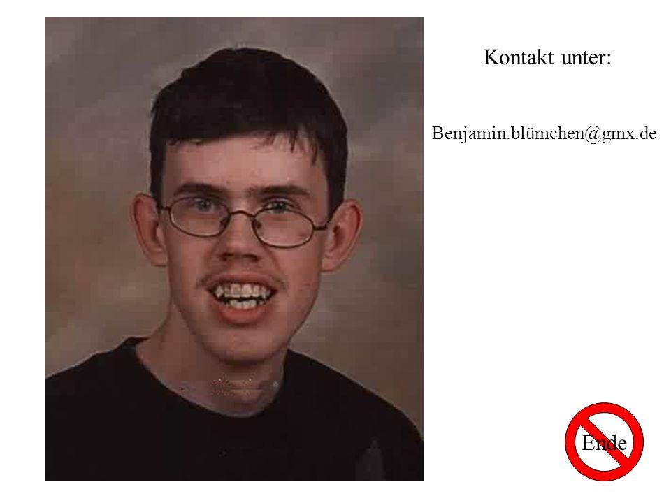 Kontakt unter: Benjamin.blümchen@gmx.de Ende