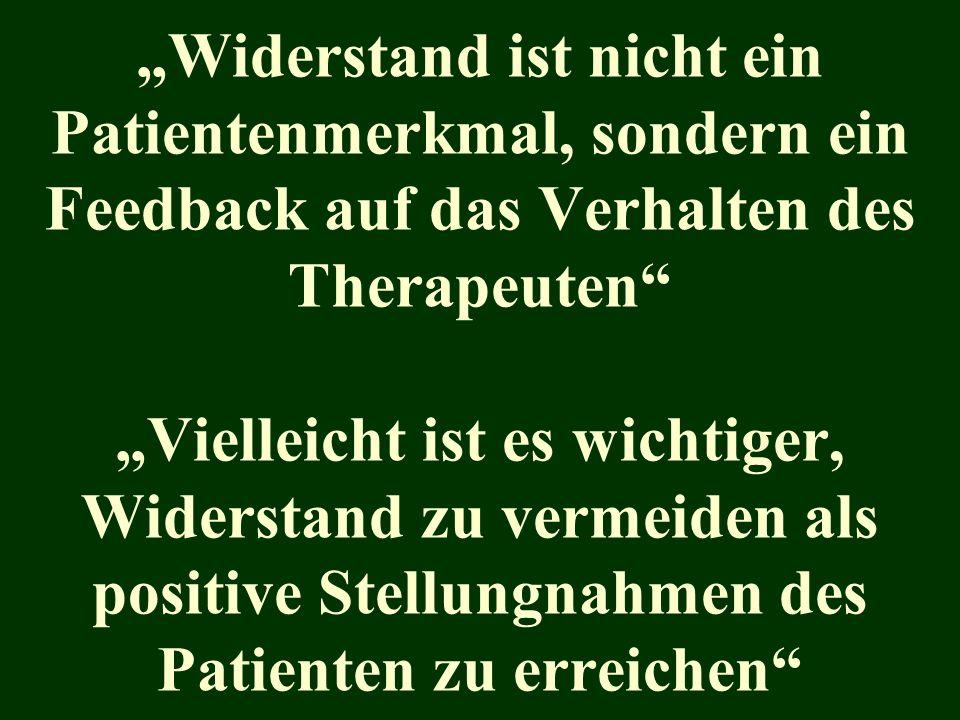 """""""Widerstand ist nicht ein Patientenmerkmal, sondern ein Feedback auf das Verhalten des Therapeuten """"Vielleicht ist es wichtiger, Widerstand zu vermeiden als positive Stellungnahmen des Patienten zu erreichen"""