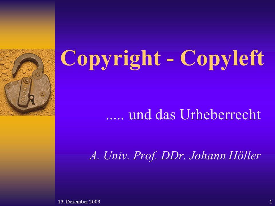 ..... und das Urheberrecht A. Univ. Prof. DDr. Johann Höller
