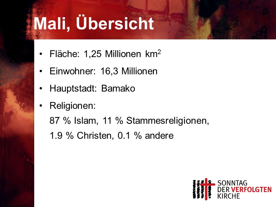 Mali, Übersicht Fläche: 1,25 Millionen km2 Einwohner: 16,3 Millionen