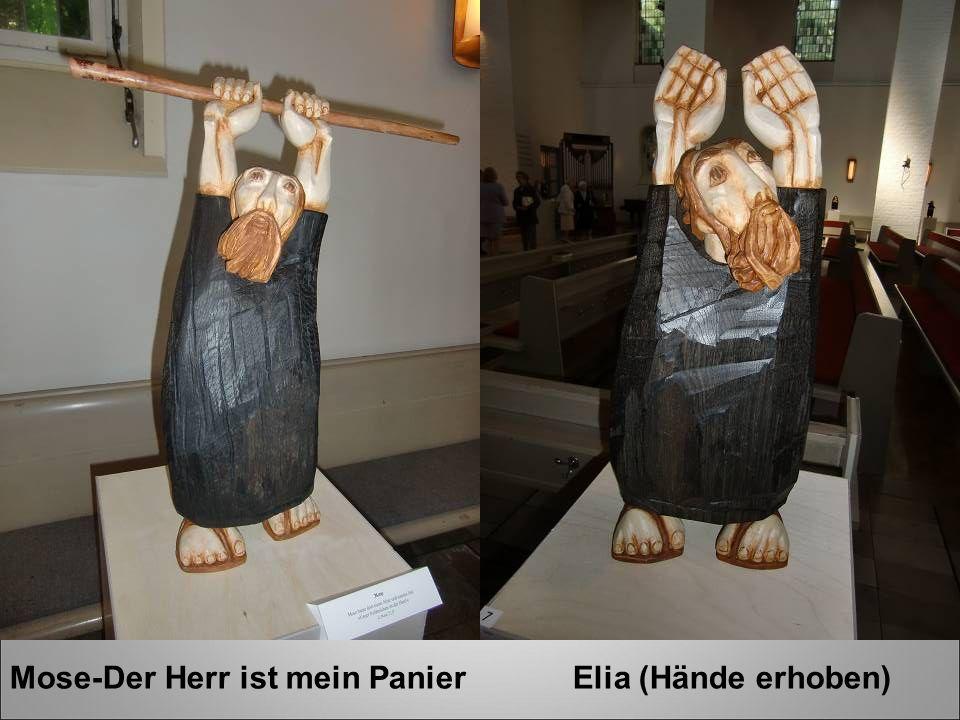 Mose-Der Herr ist mein Panier Elia (Hände erhoben)