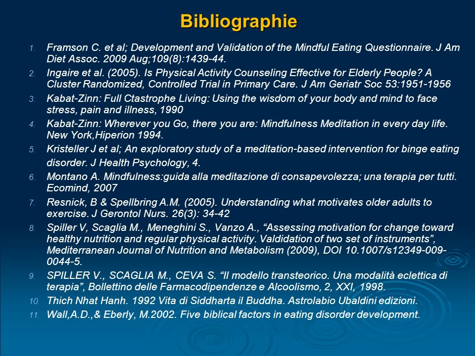 Bibliographie Framson C. et al; Development and Validation of the Mindful Eating Questionnaire. J Am Diet Assoc. 2009 Aug;109(8):1439-44.