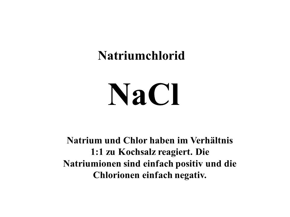 Natriumchlorid NaCl.