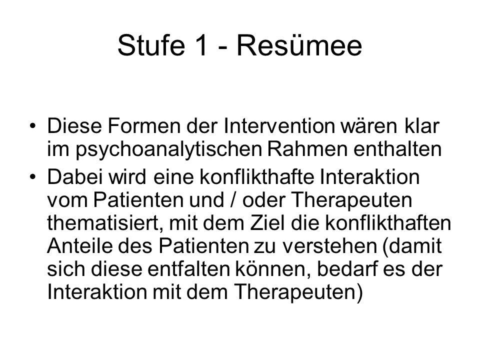 Stufe 1 - Resümee Diese Formen der Intervention wären klar im psychoanalytischen Rahmen enthalten.