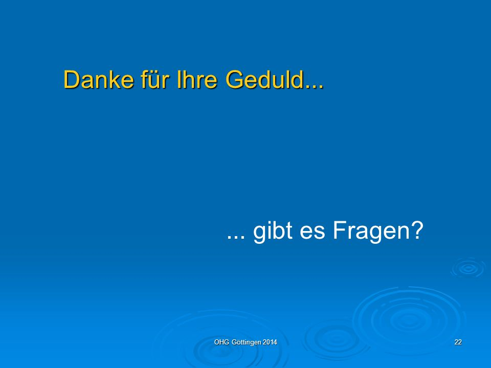 Danke für Ihre Geduld... ... gibt es Fragen OHG Göttingen 2014