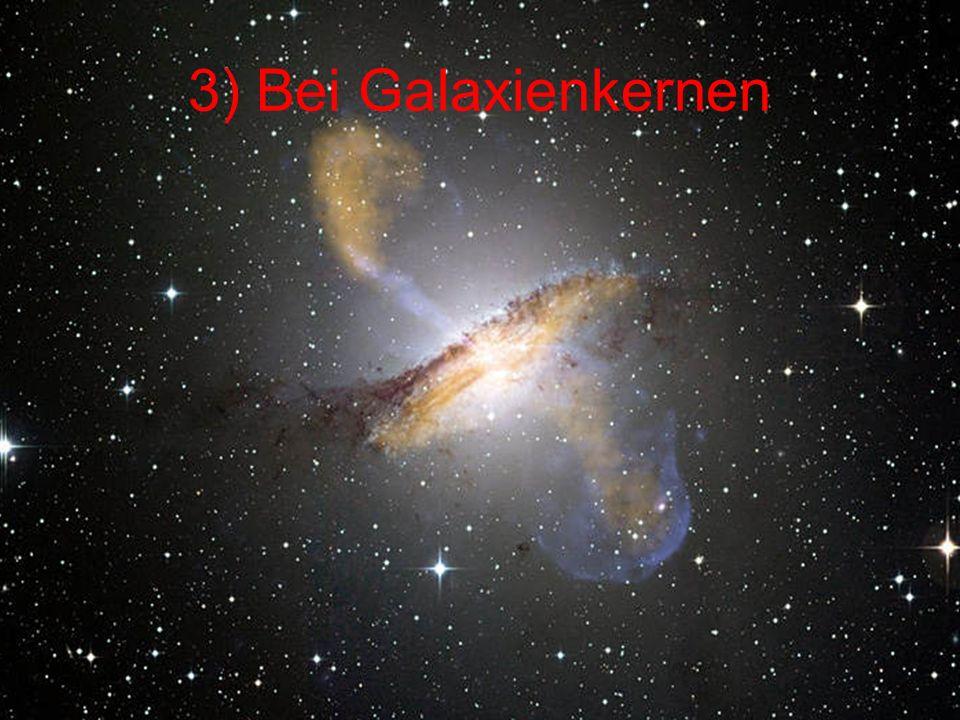 3) Bei Galaxienkernen