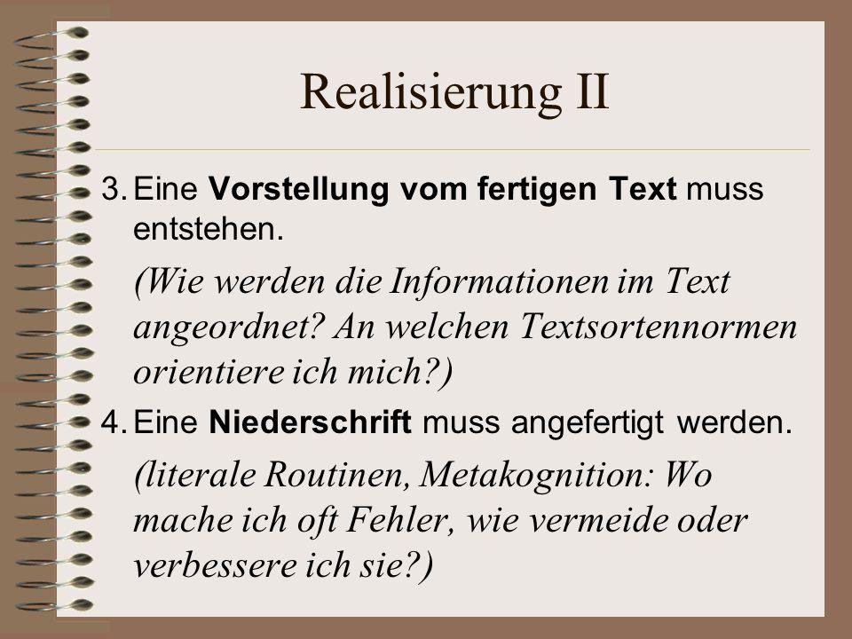 Realisierung II 3. Eine Vorstellung vom fertigen Text muss entstehen.