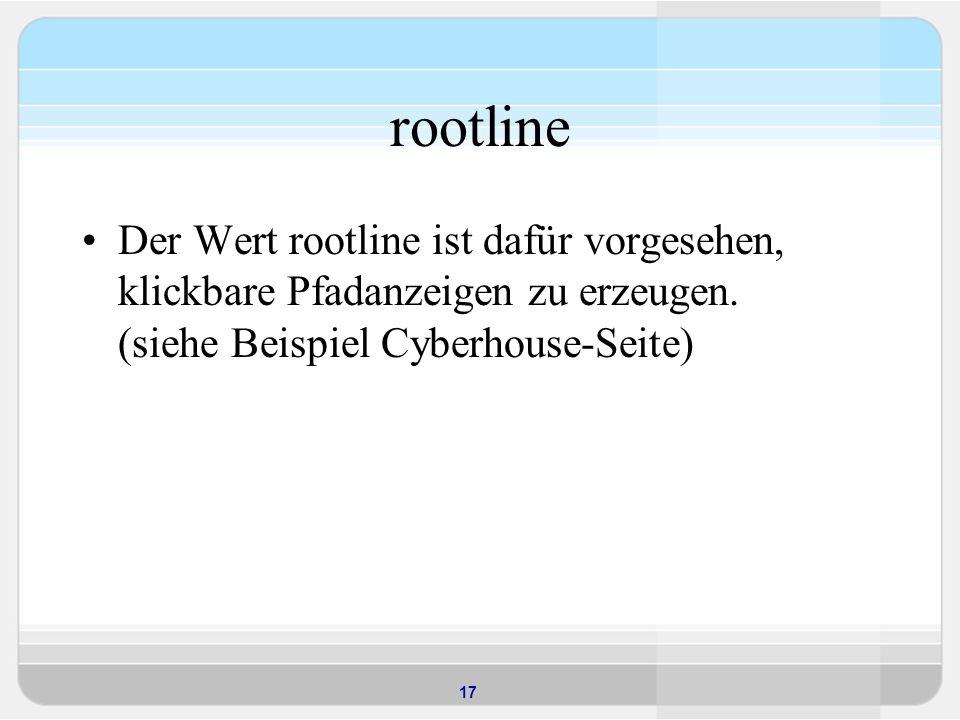 rootline Der Wert rootline ist dafür vorgesehen, klickbare Pfadanzeigen zu erzeugen.
