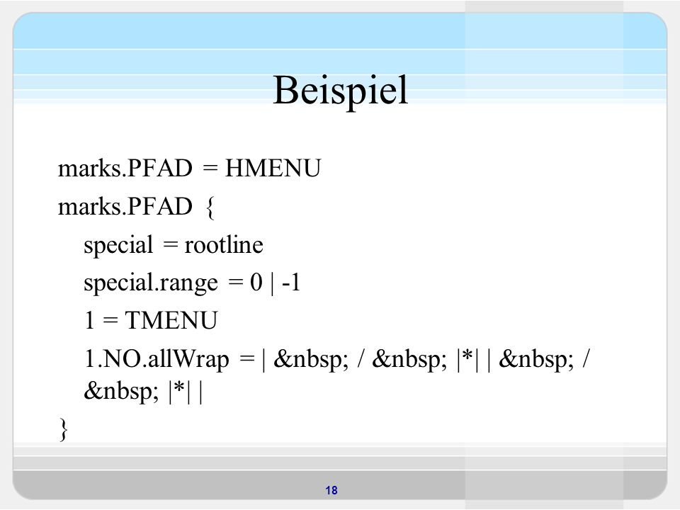 Beispiel marks.PFAD = HMENU marks.PFAD { special = rootline