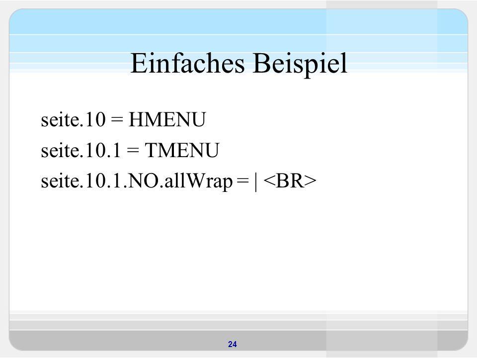 Einfaches Beispiel seite.10 = HMENU seite.10.1 = TMENU