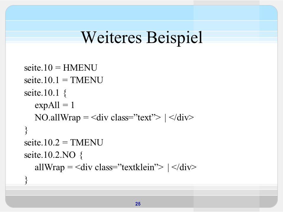 Weiteres Beispiel seite.10 = HMENU seite.10.1 = TMENU seite.10.1 {