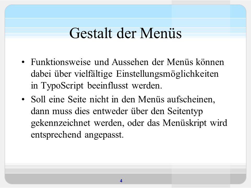 Gestalt der Menüs Funktionsweise und Aussehen der Menüs können dabei über vielfältige Einstellungsmöglichkeiten in TypoScript beeinflusst werden.