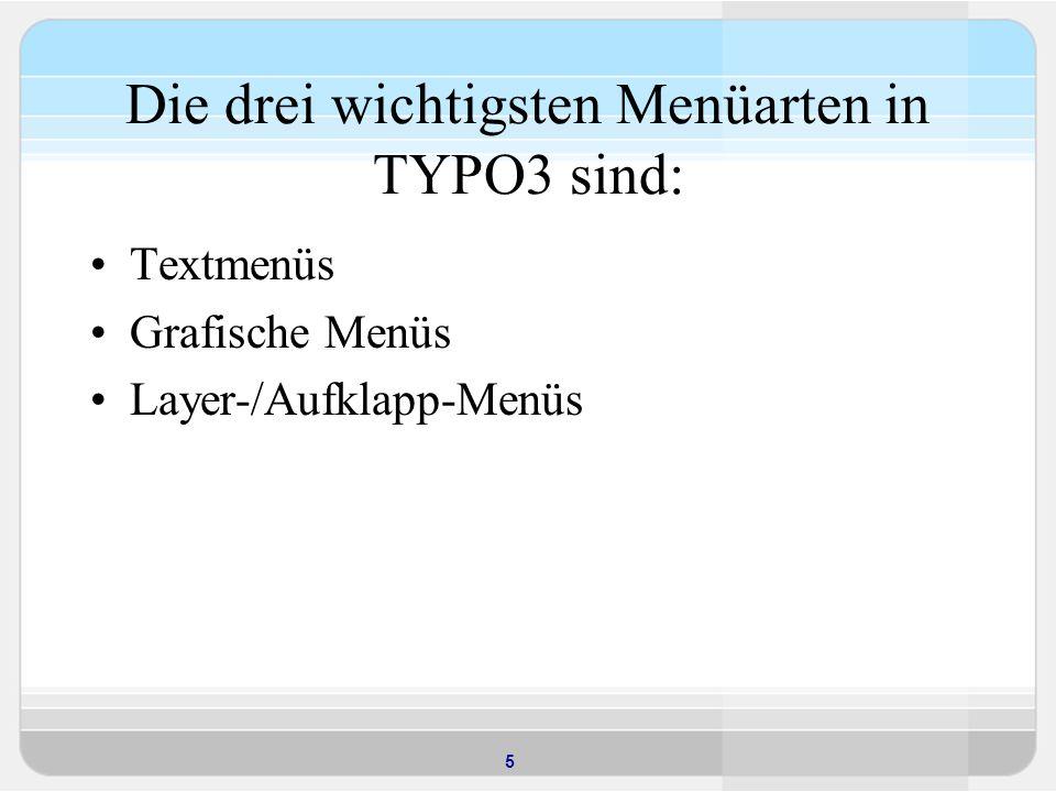 Die drei wichtigsten Menüarten in TYPO3 sind: