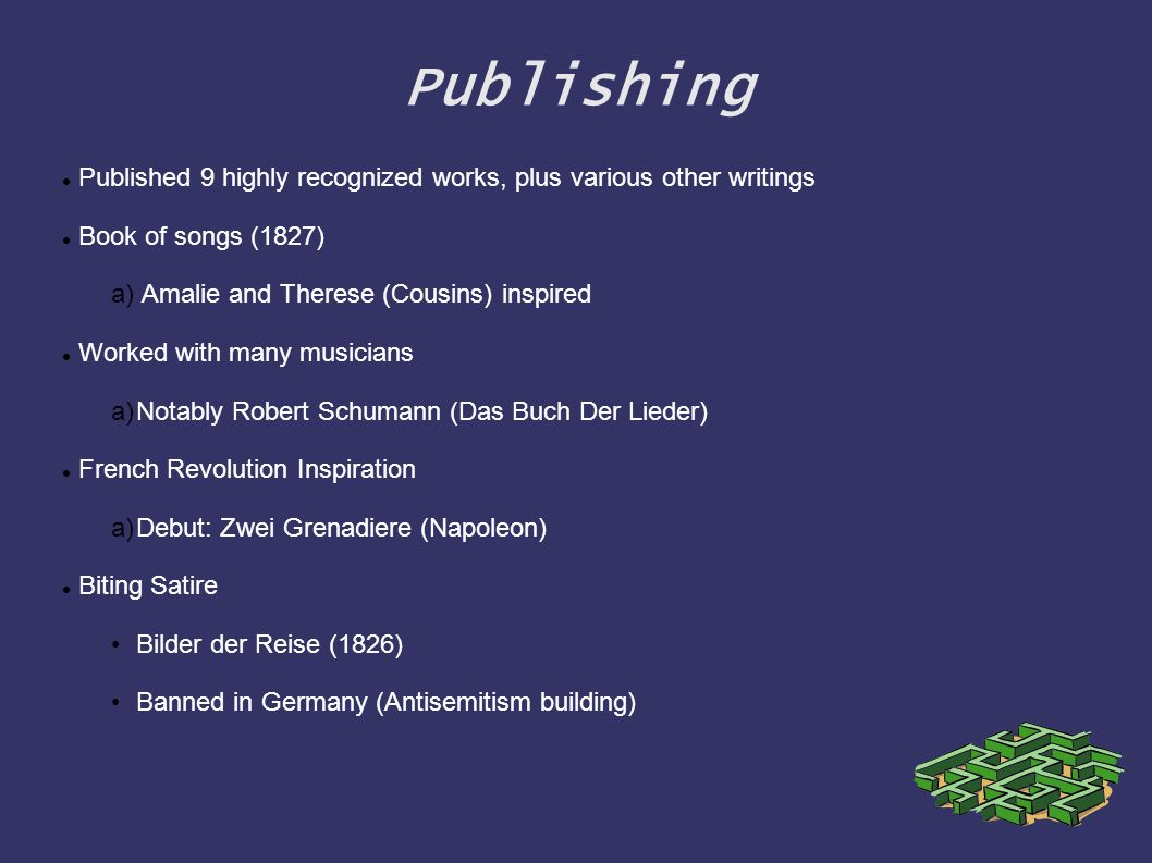Publishing Published 9 highly recognized works, plus various other writings. Book of songs (1827) Amalie and Therese (Cousins) inspired.
