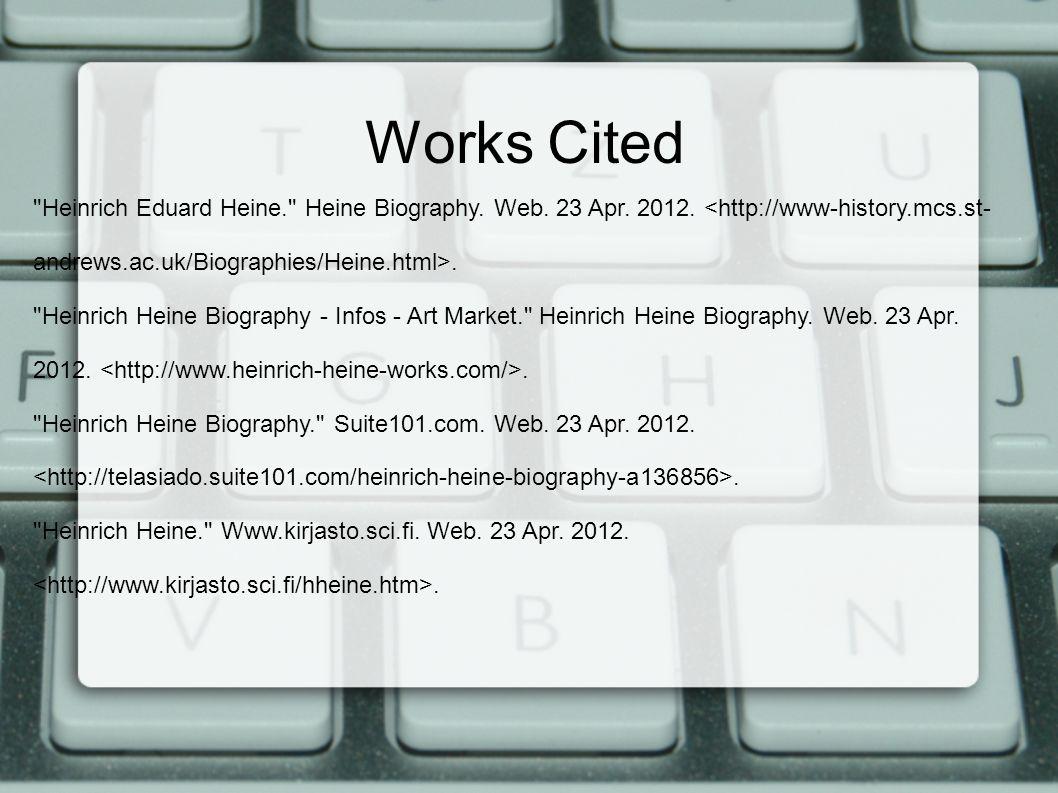 Works Cited Heinrich Eduard Heine. Heine Biography. Web. 23 Apr. 2012. <http://www-history.mcs.st-andrews.ac.uk/Biographies/Heine.html>.