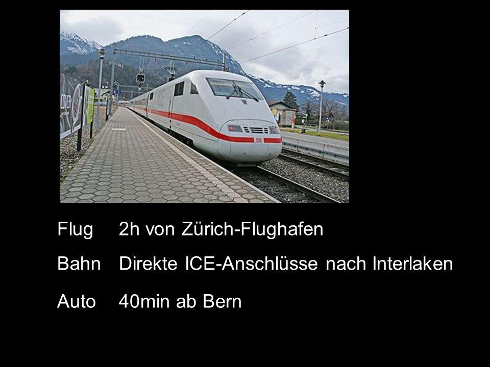 Flug 2h von Zürich-Flughafen Bahn Direkte ICE-Anschlüsse nach Interlaken Auto 40min ab Bern