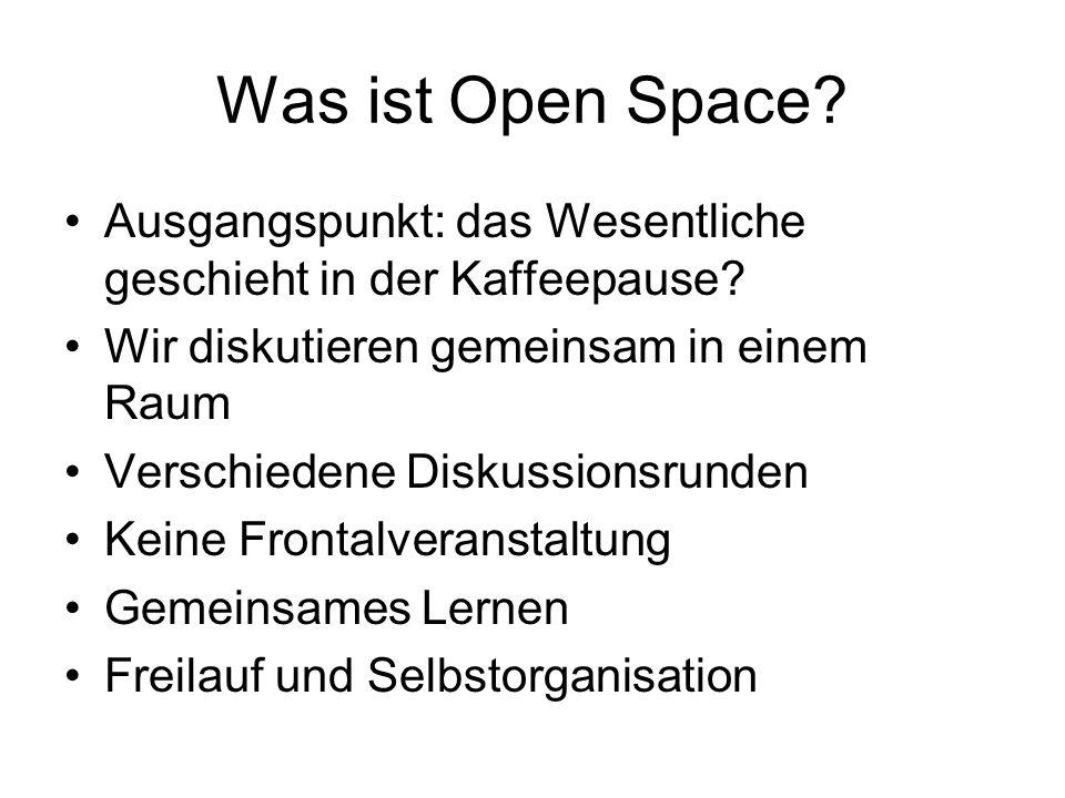 Was ist Open Space Ausgangspunkt: das Wesentliche geschieht in der Kaffeepause Wir diskutieren gemeinsam in einem Raum.