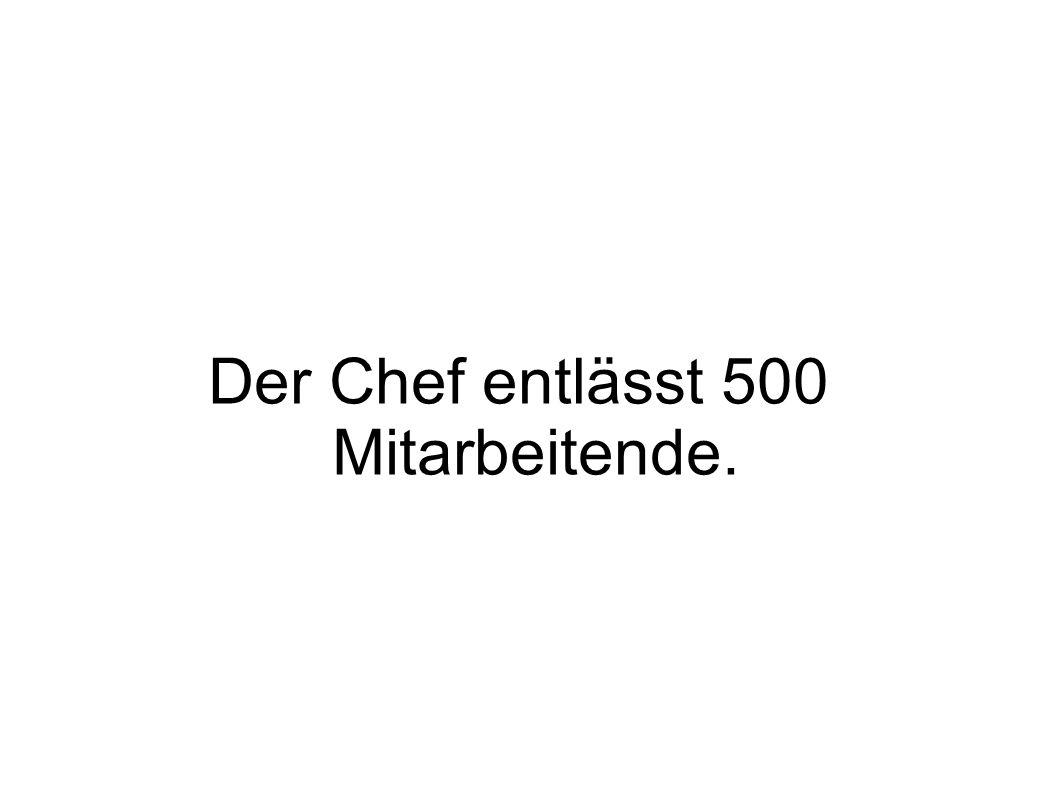 Der Chef entlässt 500 Mitarbeitende.