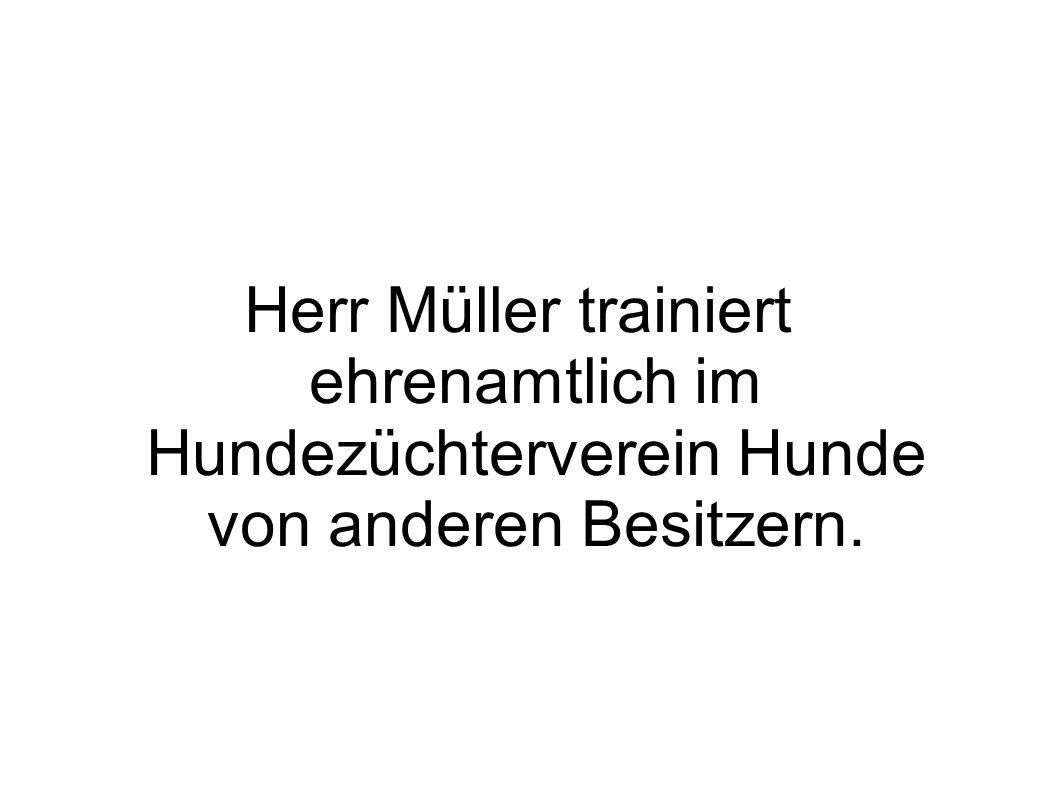 Herr Müller trainiert ehrenamtlich im Hundezüchterverein Hunde von anderen Besitzern.