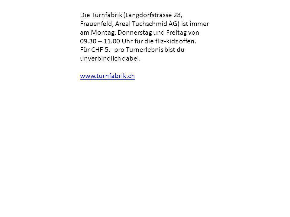 Die Turnfabrik (Langdorfstrasse 28, Frauenfeld, Areal Tuchschmid AG) ist immer am Montag, Donnerstag und Freitag von 09.30 – 11.00 Uhr für die fliz-kidz offen.