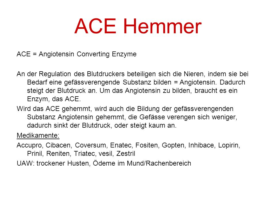ACE Hemmer ACE = Angiotensin Converting Enzyme