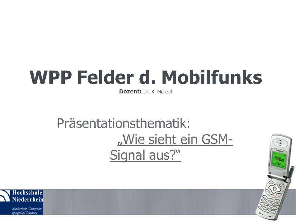 WPP Felder d. Mobilfunks Dozent: Dr. K. Menzel